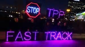 STOP FAST TRACK (TPA) AND TRANS PACIFIC PARTNERSHIP (TPP) TRADE AGREEMENT