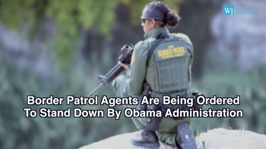 Border Patrol Agents Are Being Ordered To Stand Down By Obama Administration