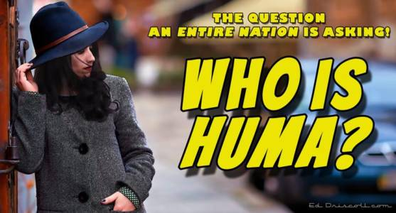 Who's Huma? The Mystery of Our Times