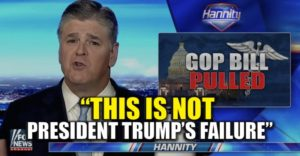 Hannity on Health Care Bill: 'This Is Not President Trump's Failure'.
