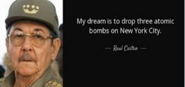 RAUL CASTRO: MY DREAM IS TO DROP THREE ATOMIC BOMBS ON NEW YORK CITY